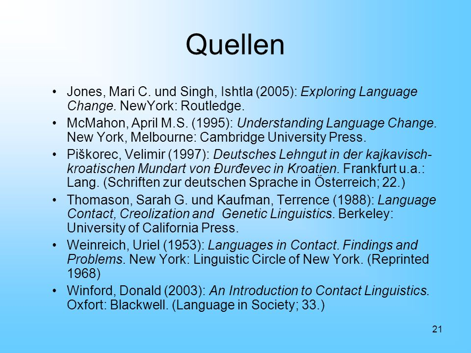 Quellen Jones, Mari C. und Singh, Ishtla (2005): Exploring Language Change. NewYork: Routledge.
