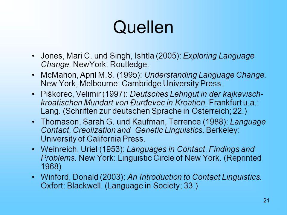QuellenJones, Mari C. und Singh, Ishtla (2005): Exploring Language Change. NewYork: Routledge.