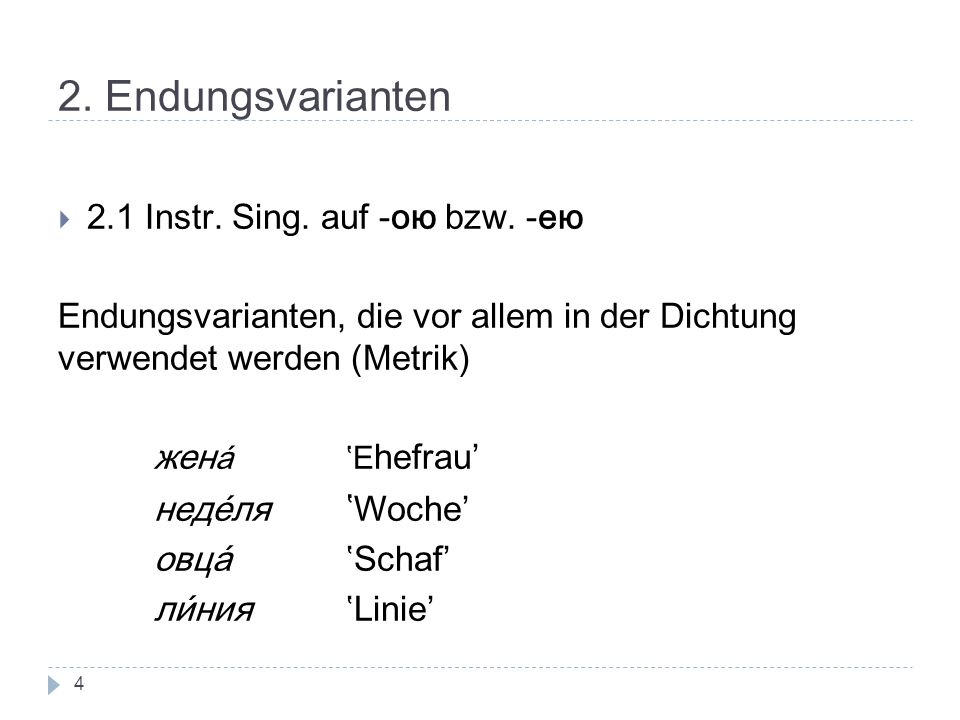 2. Endungsvarianten 2.1 Instr. Sing. auf -ою bzw. -ею