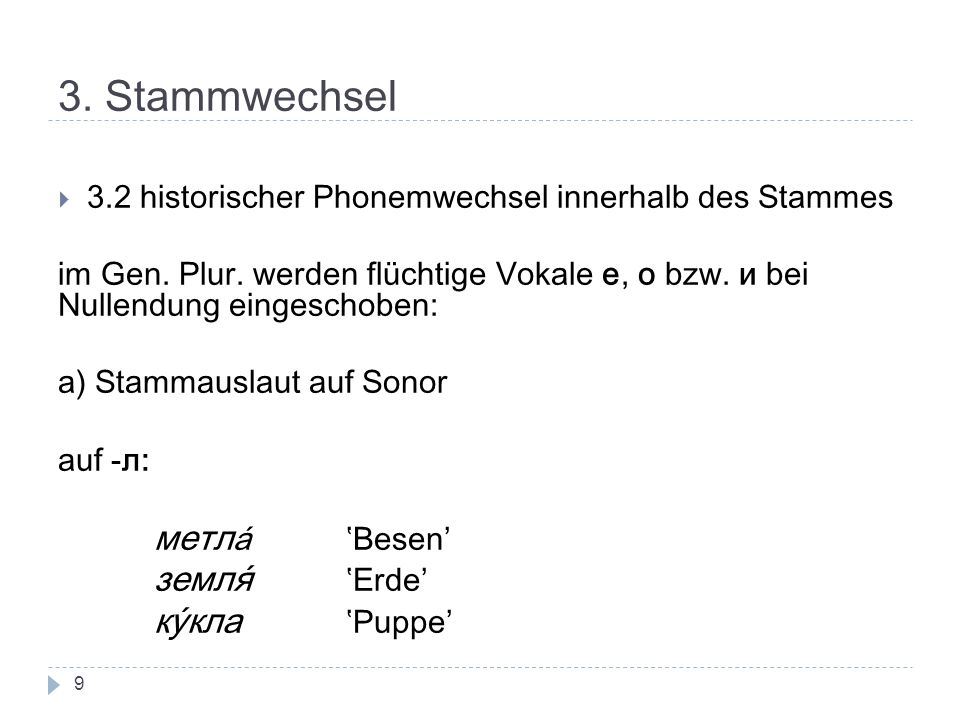 3. Stammwechsel метла́ 'Besen' земля́ 'Еrde' ку́кла 'Puppe'