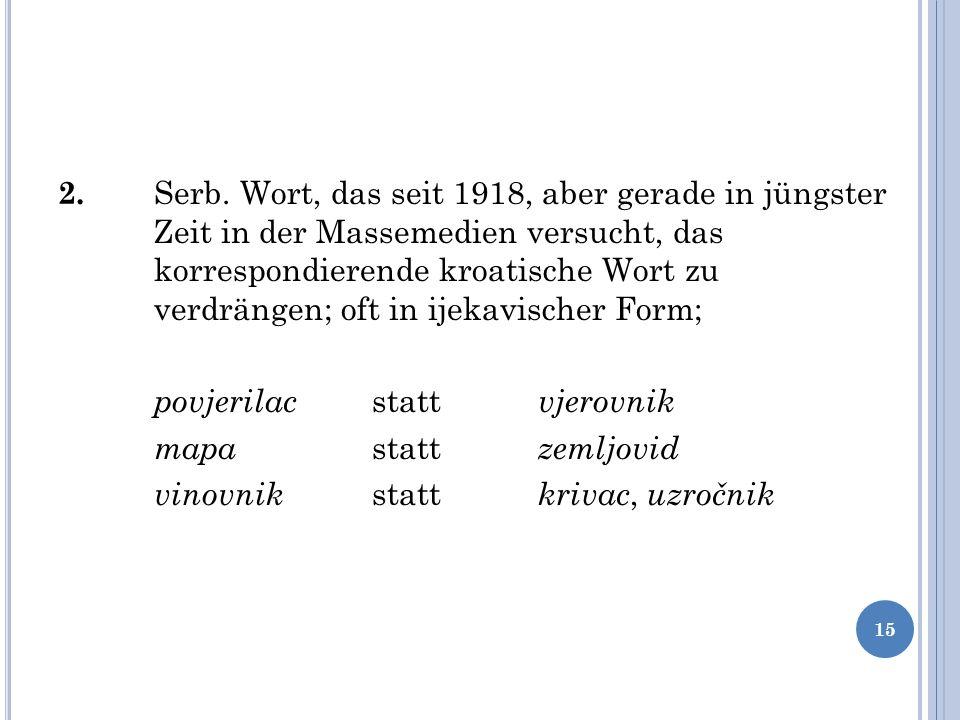 2. Serb. Wort, das seit 1918, aber gerade in jüngster