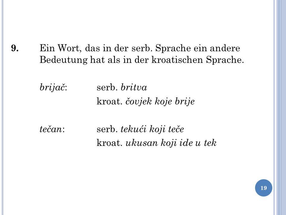 9. Ein Wort, das in der serb. Sprache ein andere Bedeutung hat als in der kroatischen Sprache.