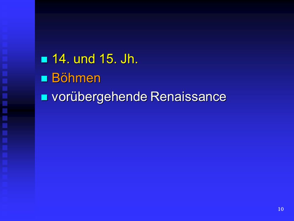 14. und 15. Jh. Böhmen vorübergehende Renaissance