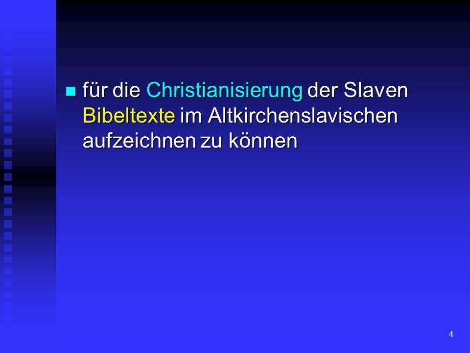 für die Christianisierung der Slaven Bibeltexte im Altkirchenslavischen aufzeichnen zu können
