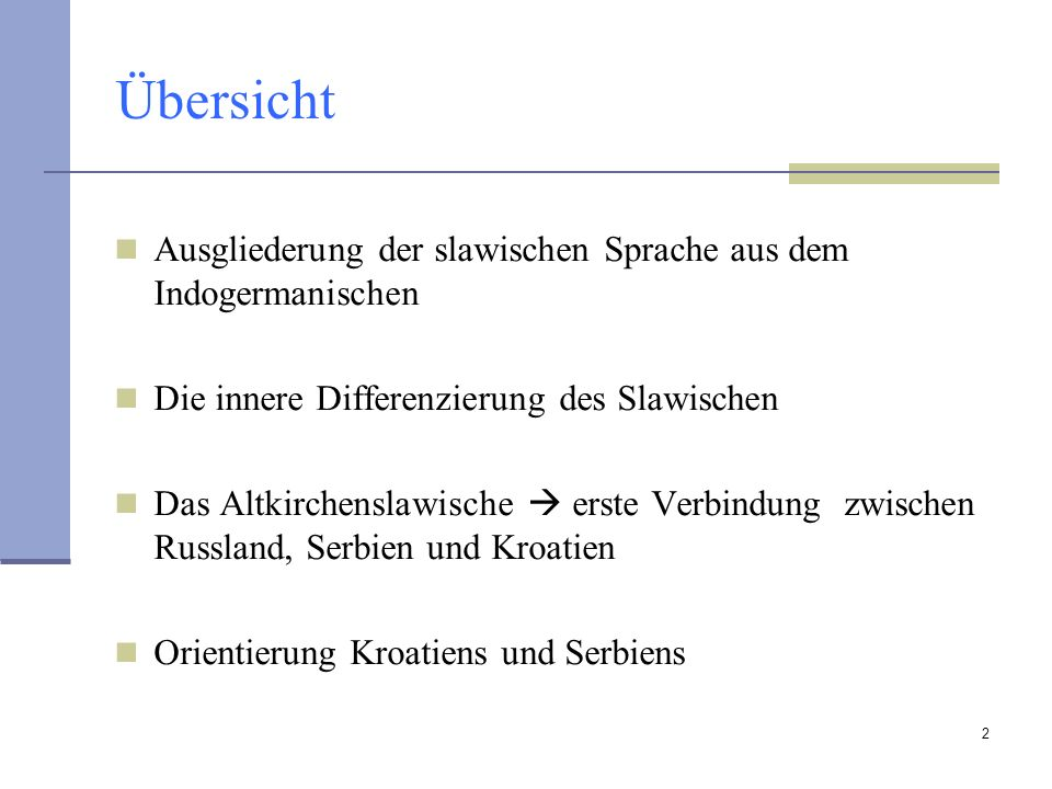 Übersicht Ausgliederung der slawischen Sprache aus dem Indogermanischen. Die innere Differenzierung des Slawischen.