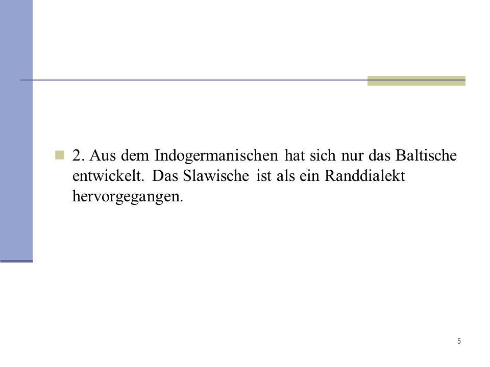 2. Aus dem Indogermanischen hat sich nur das Baltische entwickelt
