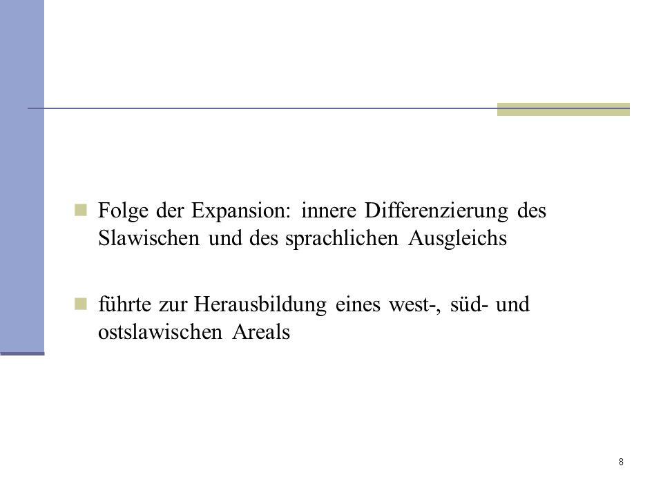 Folge der Expansion: innere Differenzierung des Slawischen und des sprachlichen Ausgleichs