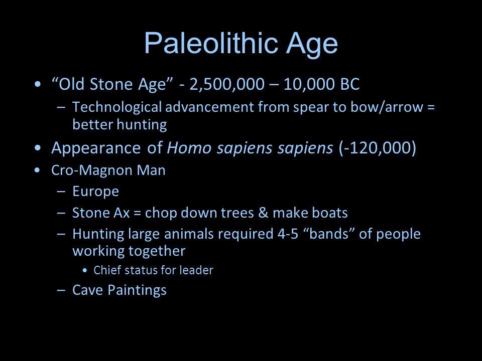 Paleolithic Age Old Stone Age - 2,500,000 – 10,000 BC