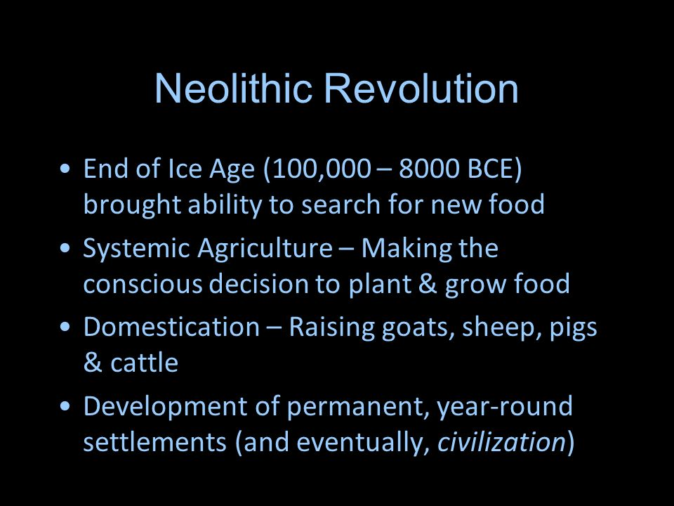 Neolithic Revolution End of Ice Age (100,000 – 8000 BCE) brought ability to search for new food.