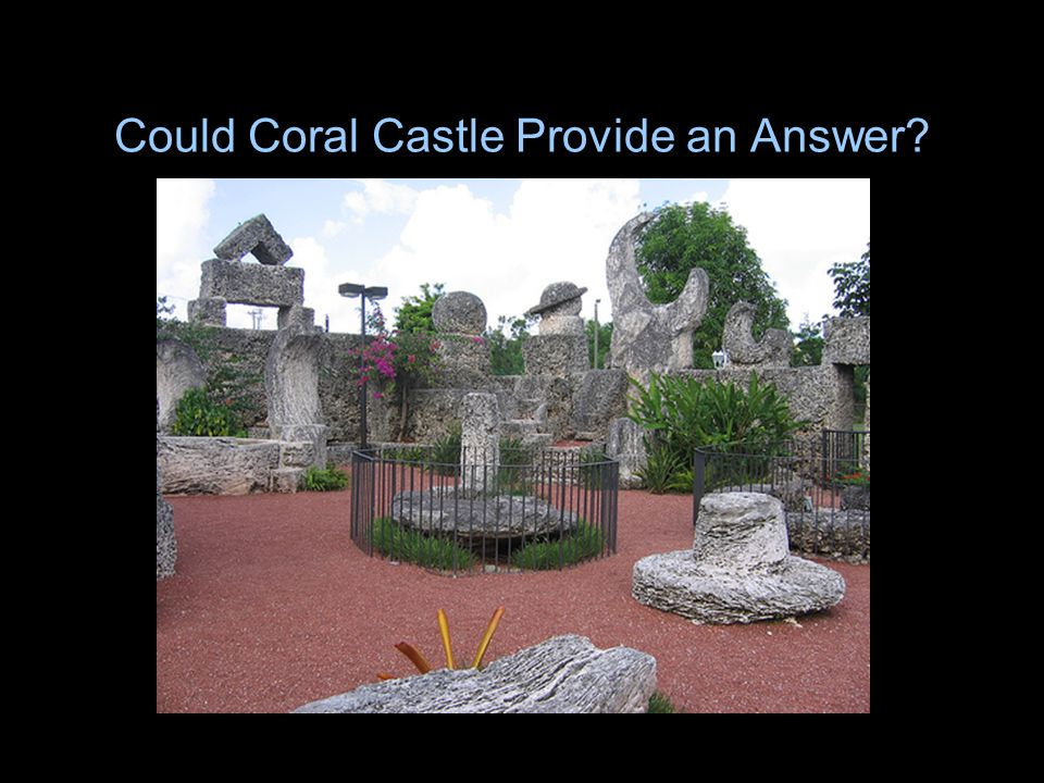Could Coral Castle Provide an Answer