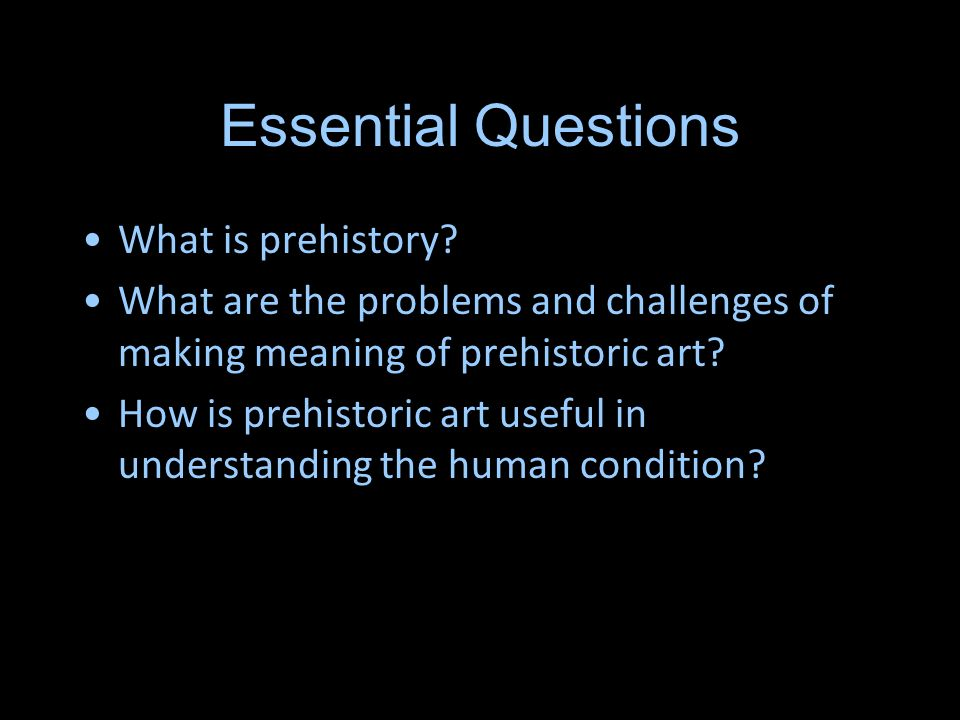 Essential Questions What is prehistory