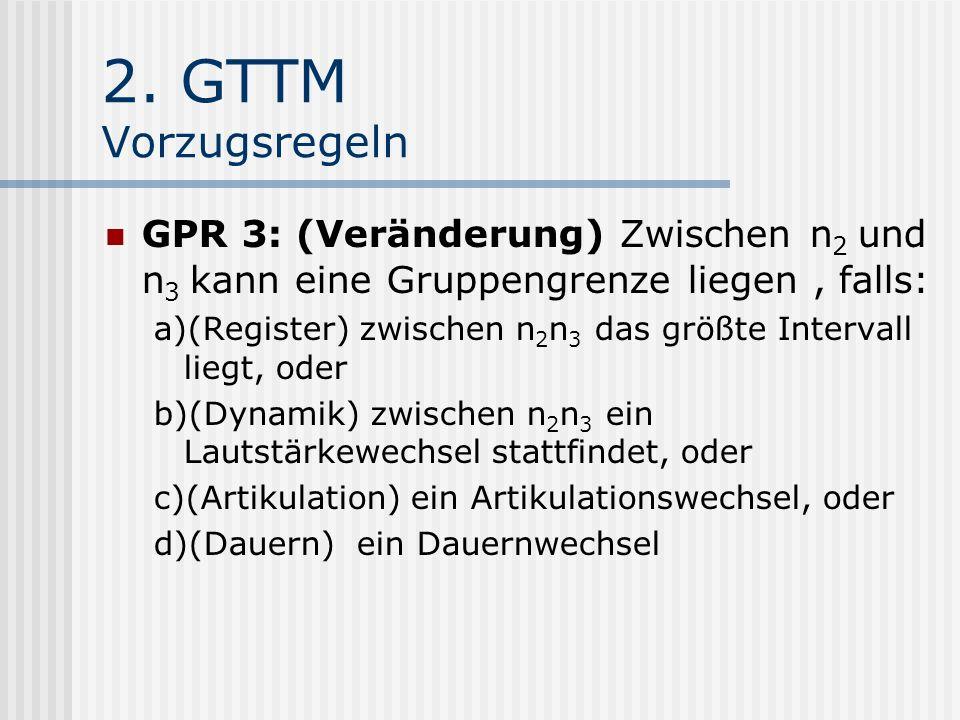 2. GTTM Vorzugsregeln GPR 3: (Veränderung) Zwischen n2 und n3 kann eine Gruppengrenze liegen , falls: