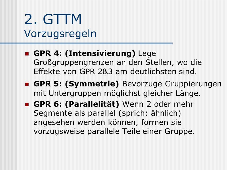 2. GTTM Vorzugsregeln GPR 4: (Intensivierung) Lege Großgruppengrenzen an den Stellen, wo die Effekte von GPR 2&3 am deutlichsten sind.