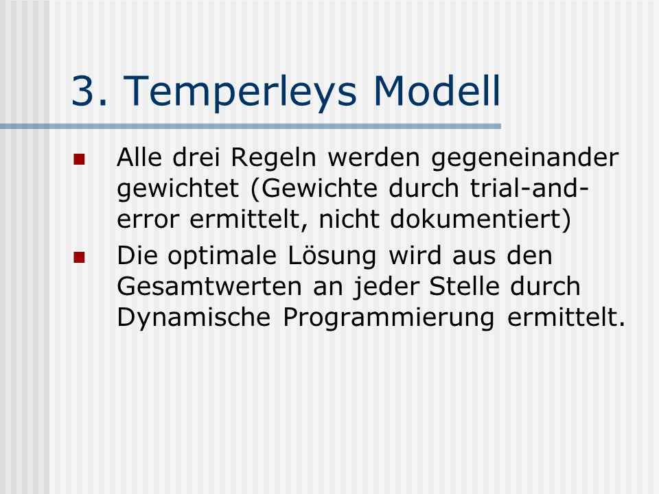 3. Temperleys Modell Alle drei Regeln werden gegeneinander gewichtet (Gewichte durch trial-and-error ermittelt, nicht dokumentiert)