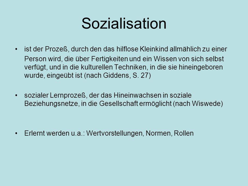 Sozialisation ist der Prozeß, durch den das hilflose Kleinkind allmählich zu einer.