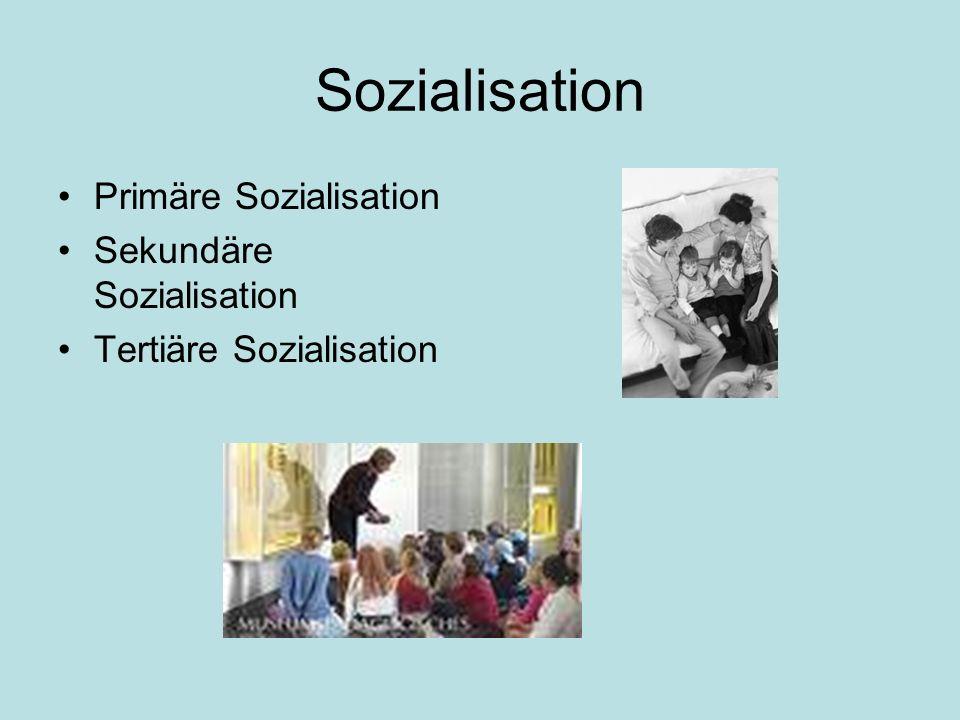 Sozialisation Primäre Sozialisation Sekundäre Sozialisation