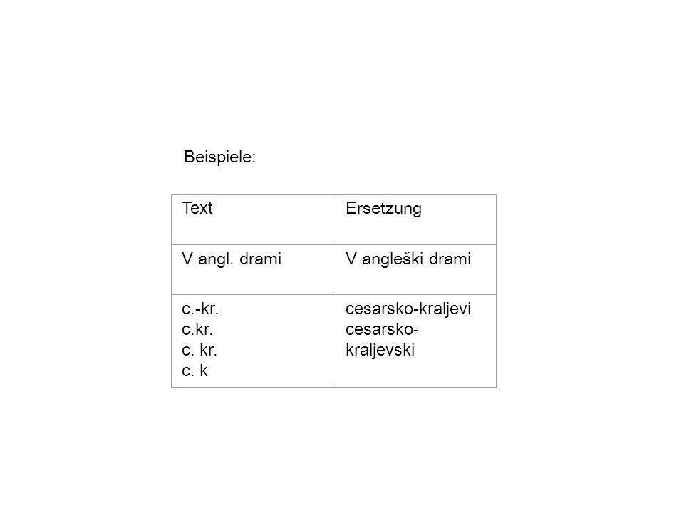 Beispiele: Text Ersetzung V angl. drami V angleški drami c.-kr. c.kr.