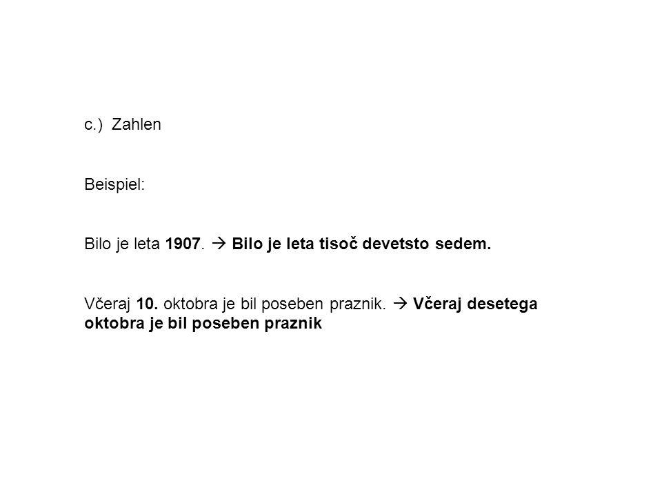 c.) Zahlen Beispiel: Bilo je leta 1907.  Bilo je leta tisoč devetsto sedem.