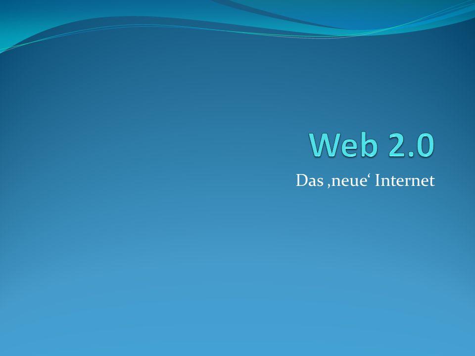 Web 2.0 Das 'neue' Internet
