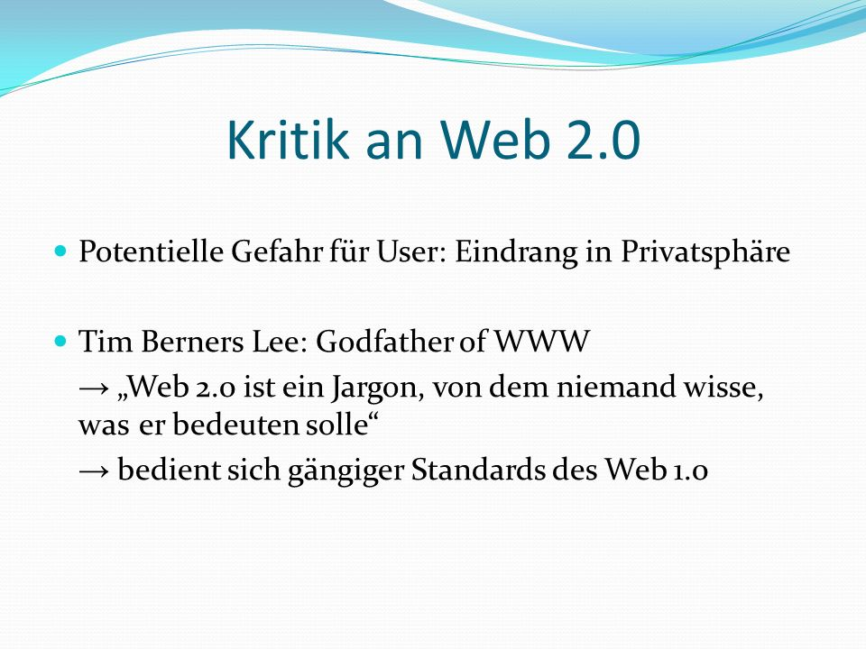 Kritik an Web 2.0 Potentielle Gefahr für User: Eindrang in Privatsphäre. Tim Berners Lee: Godfather of WWW.