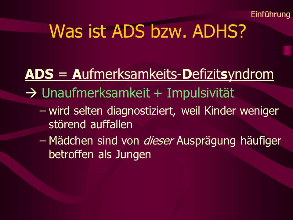 Was ist ADS bzw. ADHS ADS = Aufmerksamkeits-Defizitsyndrom