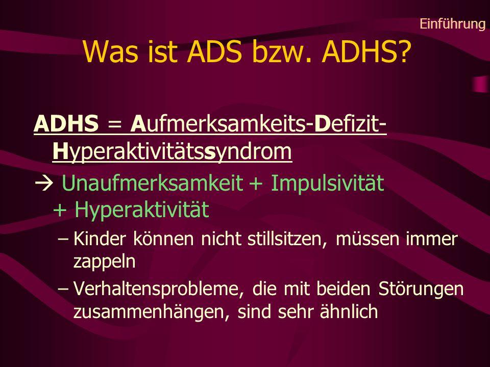 Einführung Was ist ADS bzw. ADHS ADHS = Aufmerksamkeits-Defizit-Hyperaktivitätssyndrom.