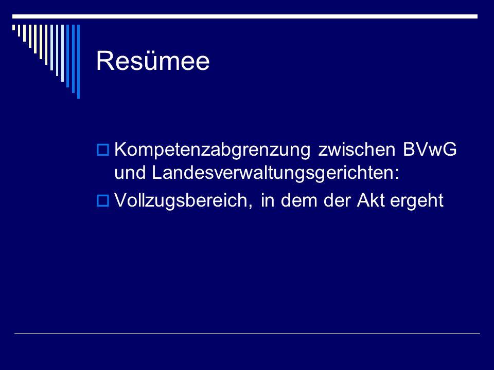Resümee Kompetenzabgrenzung zwischen BVwG und Landesverwaltungsgerichten: Vollzugsbereich, in dem der Akt ergeht.