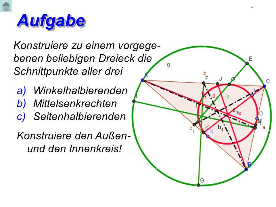 Aufgabe Konstruiere zu einem vorgege-benen beliebigen Dreieck die Schnittpunkte aller drei. Winkelhalbierenden.