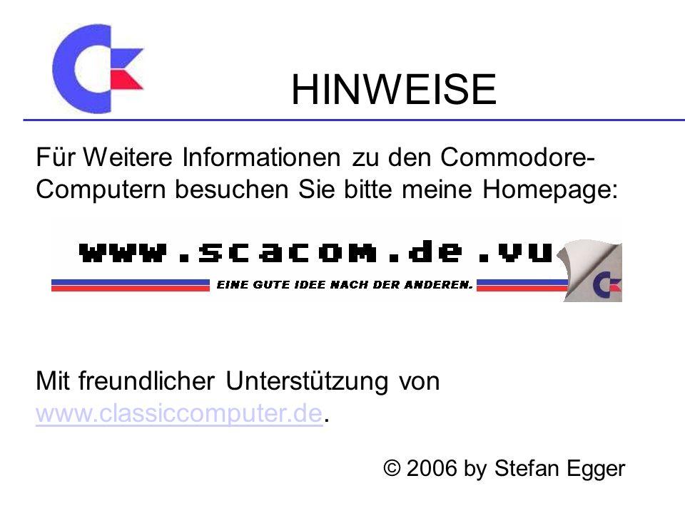 HINWEISE Für Weitere Informationen zu den Commodore-Computern besuchen Sie bitte meine Homepage:
