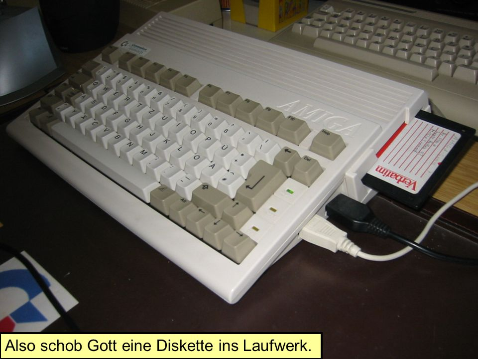 Also schob Gott eine Diskette ins Laufwerk.