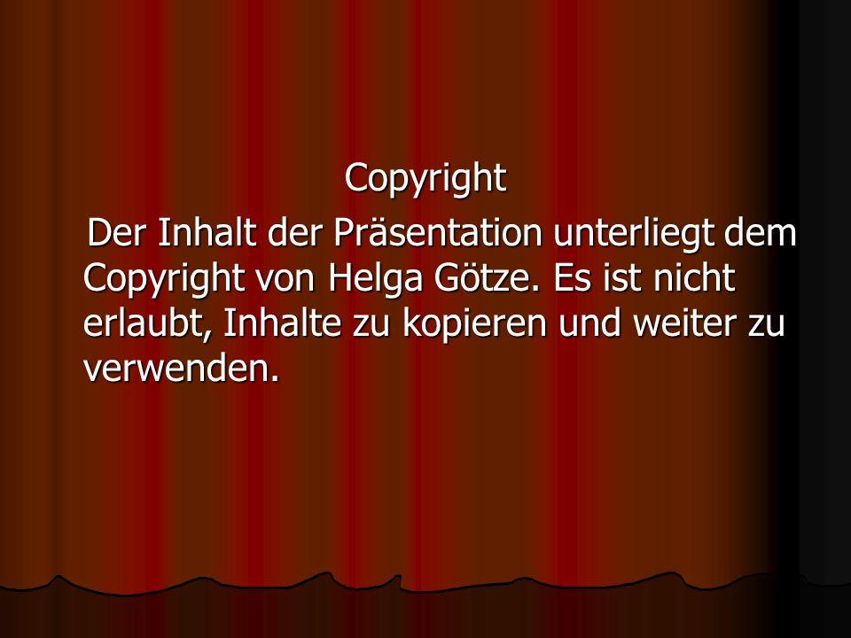 Copyright Der Inhalt der Präsentation unterliegt dem Copyright von Helga Götze.