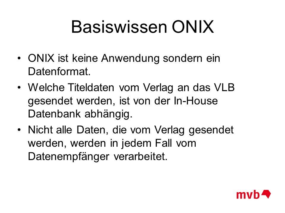 Basiswissen ONIX ONIX ist keine Anwendung sondern ein Datenformat.