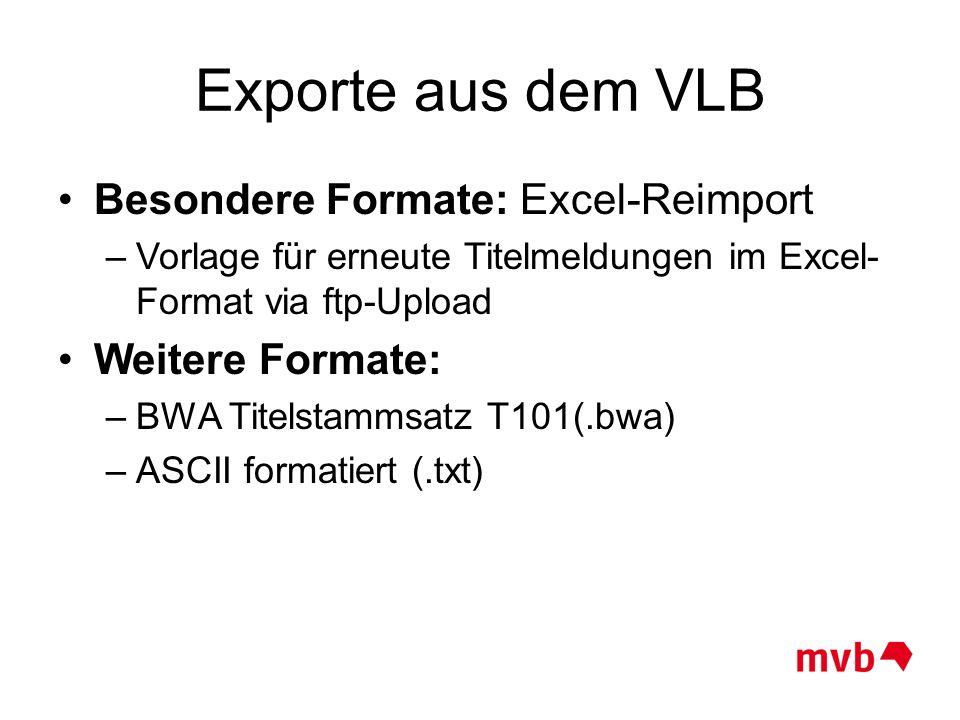 Exporte aus dem VLB Besondere Formate: Excel-Reimport Weitere Formate:
