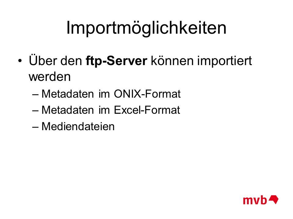 Importmöglichkeiten Über den ftp-Server können importiert werden