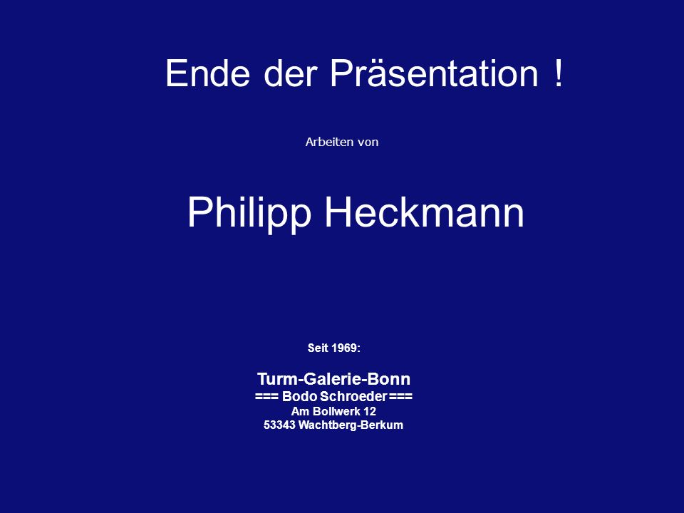 Philipp Heckmann Ende der Präsentation ! Turm-Galerie-Bonn