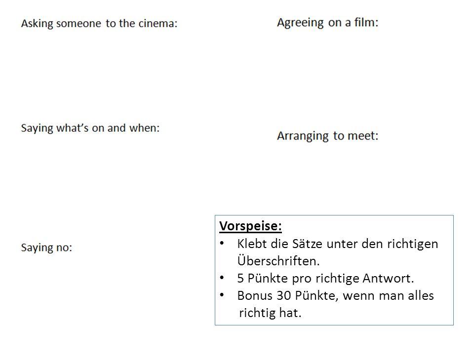 Vorspeise: Klebt die Sätze unter den richtigen Überschriften. 5 Pünkte pro richtige Antwort. Bonus 30 Pünkte, wenn man alles.