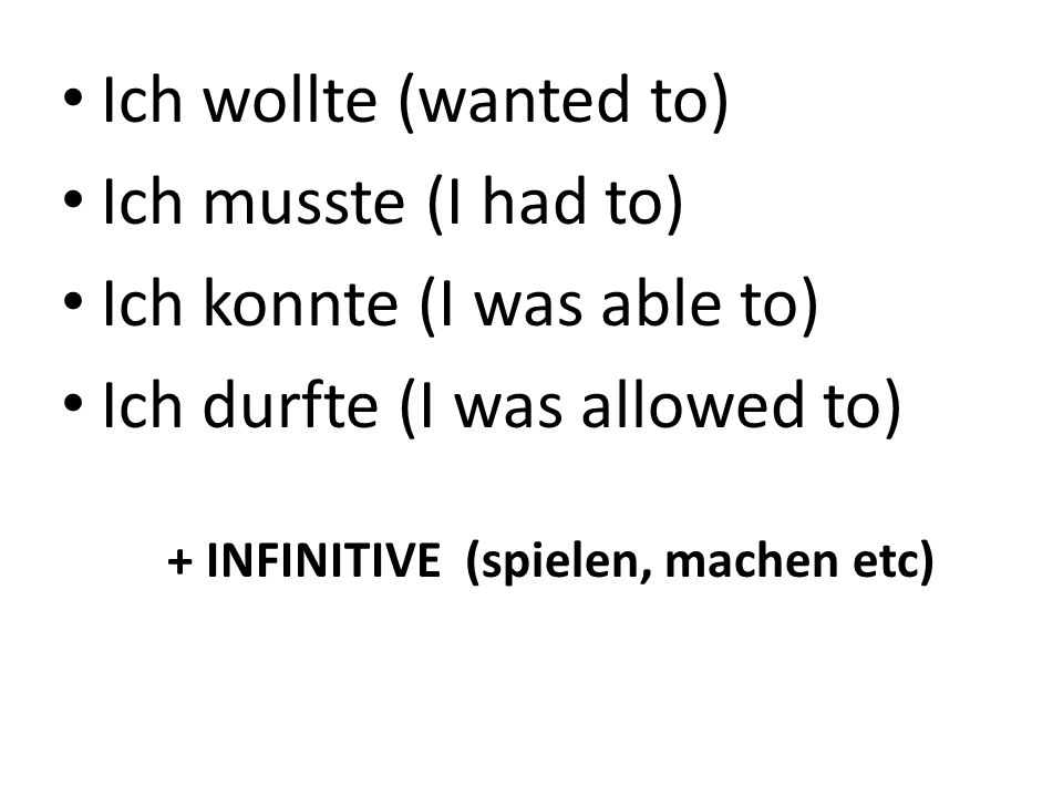 Ich konnte (I was able to) Ich durfte (I was allowed to)