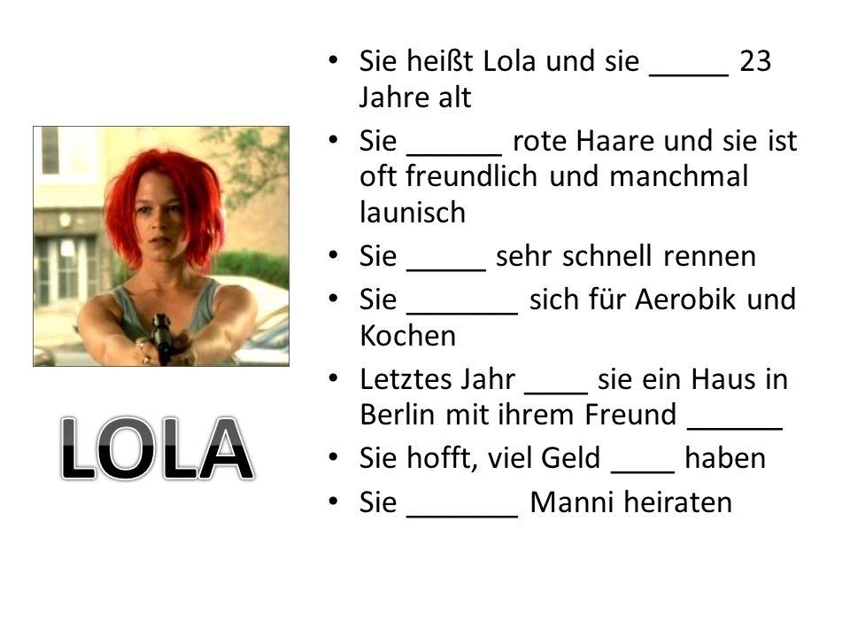 LOLA Sie heißt Lola und sie _____ 23 Jahre alt