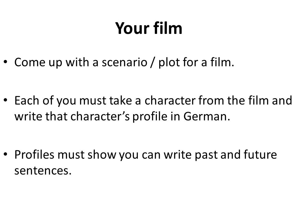 Your film Come up with a scenario / plot for a film.