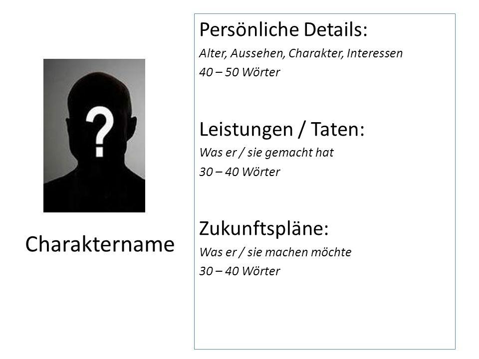 Charaktername Persönliche Details: Leistungen / Taten: Zukunftspläne: