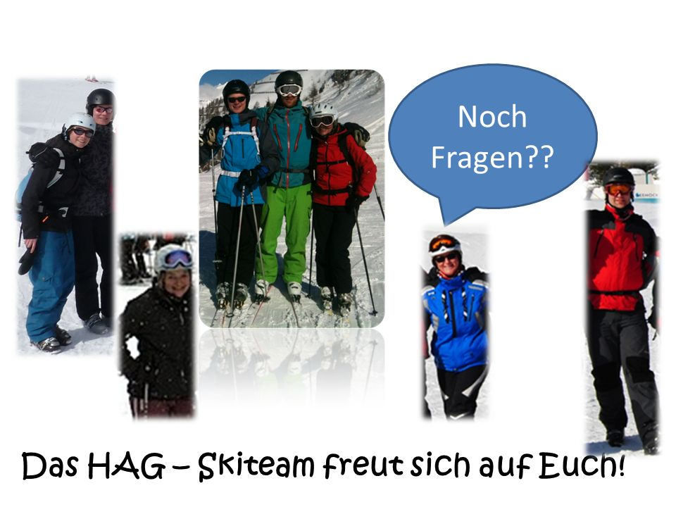 Noch Fragen Das HAG – Skiteam freut sich auf Euch! 14 14