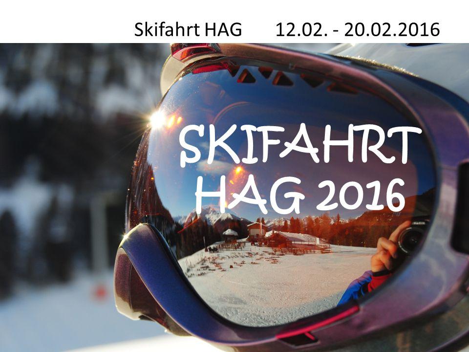 Skifahrt HAG 12.02. - 20.02.2016 SKIFAHRT HAG 2016 2 2
