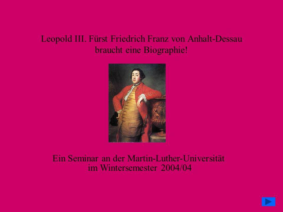 Leopold III. Fürst Friedrich Franz von Anhalt-Dessau braucht eine Biographie!