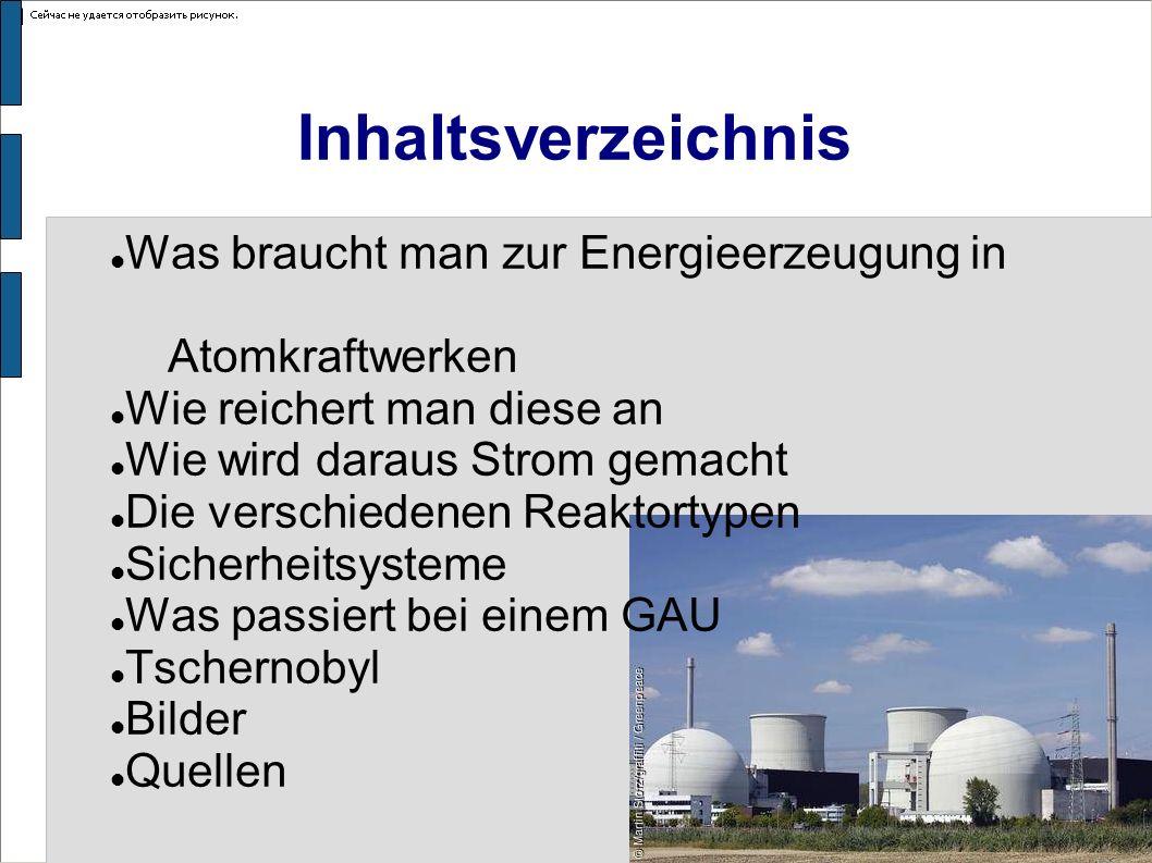 Inhaltsverzeichnis Was braucht man zur Energieerzeugung in Atomkraftwerken. Wie reichert man diese an.