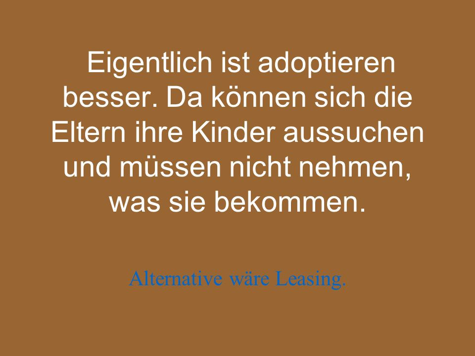 Alternative wäre Leasing.