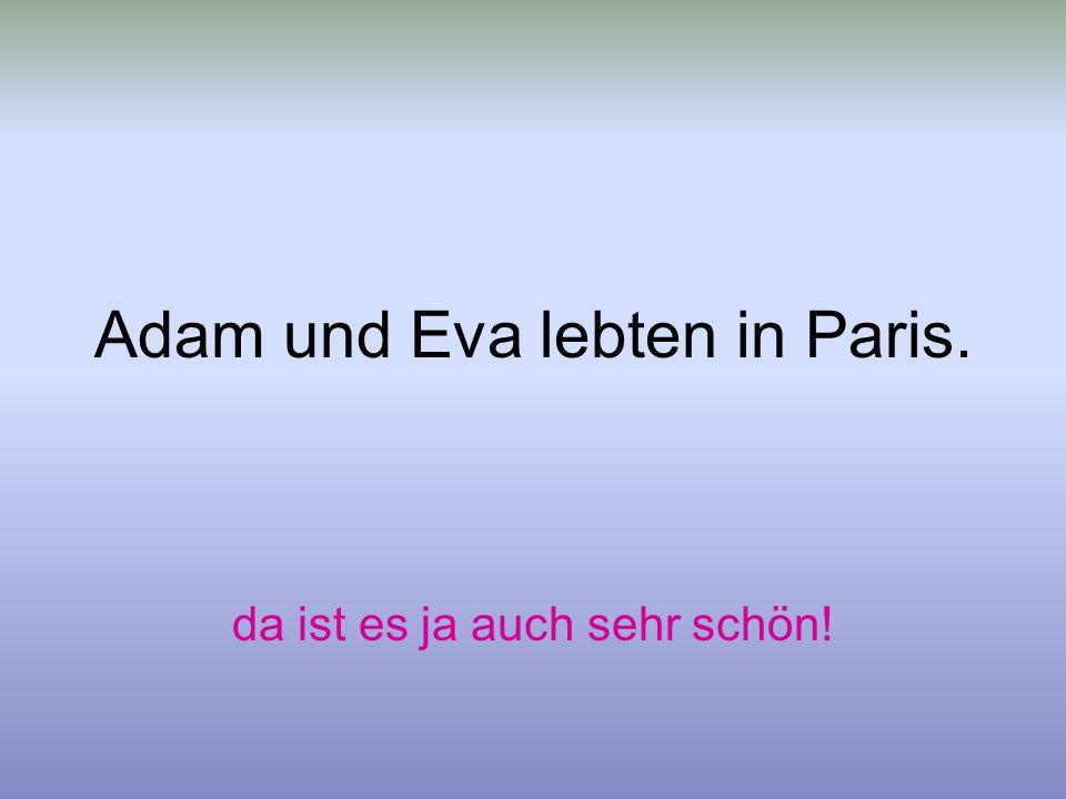 Adam und Eva lebten in Paris.