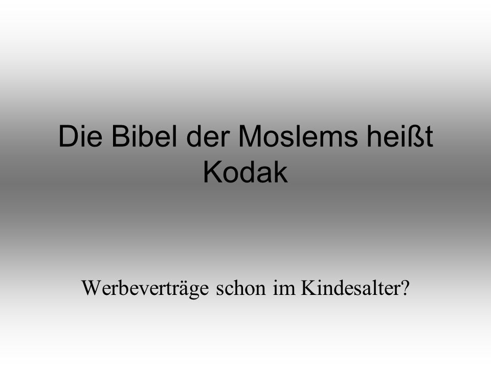 Die Bibel der Moslems heißt Kodak