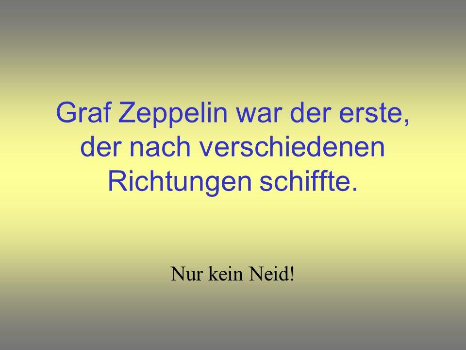 Graf Zeppelin war der erste, der nach verschiedenen Richtungen schiffte.