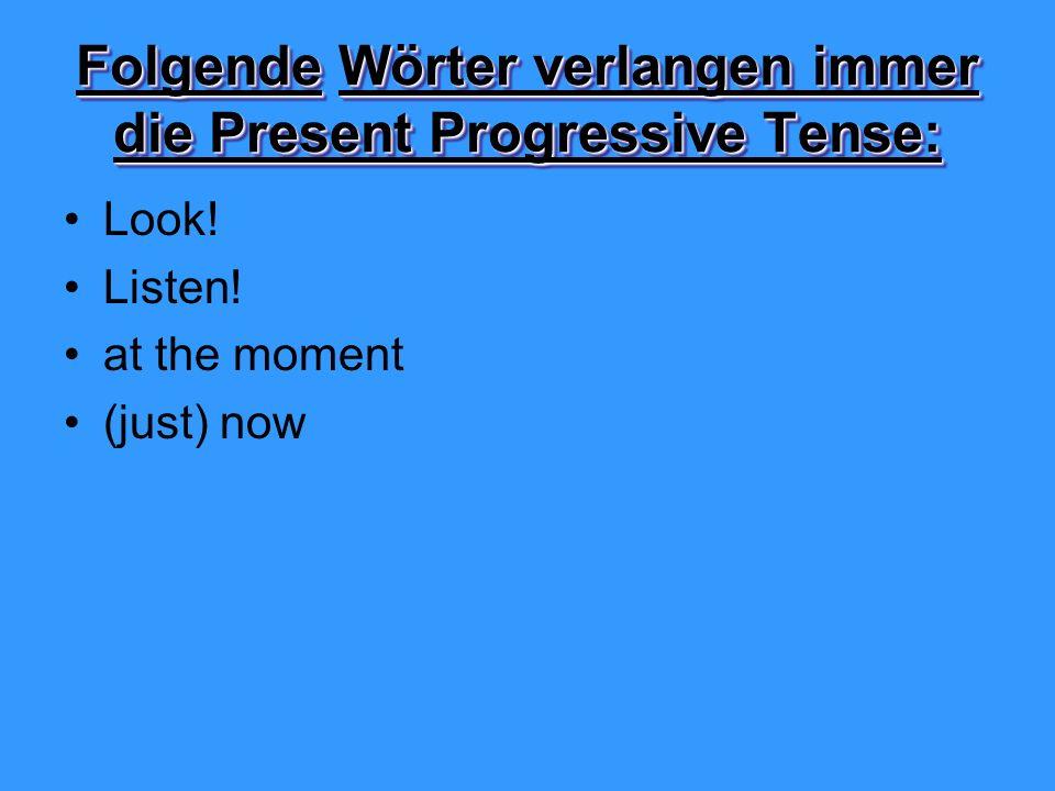 Folgende Wörter verlangen immer die Present Progressive Tense: