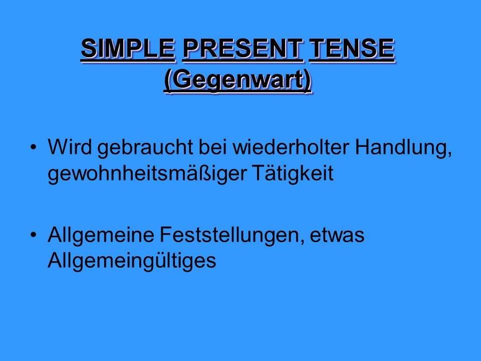 SIMPLE PRESENT TENSE (Gegenwart)